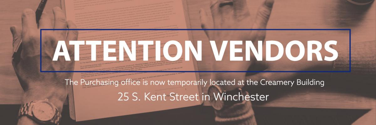 Attention Vendors: The purchasing office is now located at the Creamery Building 25 South Kent Street in Winchester