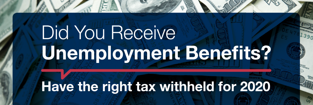 Did you get unemployment benefits? Have the right tax withheld for 2020.